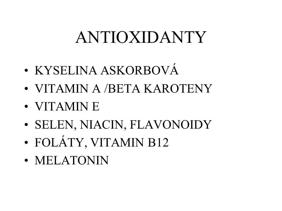 ANTIOXIDANTY KYSELINA ASKORBOVÁ VITAMIN A /BETA KAROTENY VITAMIN E SELEN, NIACIN, FLAVONOIDY FOLÁTY, VITAMIN B12 MELATONIN