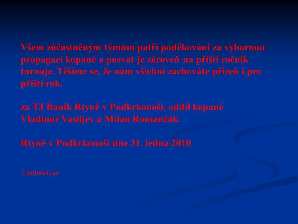 Poděkování za podporu akce patří partnerům, kteří pomohli při zajištění cen pro týmy a hráče: Hlavní partneři akce: MěÚ Rtyně v Podkrkonoší VETIM s.r.o.
