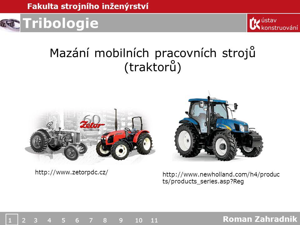 Fakulta strojního inženýrství 1 2 3 4 5 6 7 8 9 10 11 Tribologie Mazání mobilních pracovních strojů (traktorů) http://www.zetorpdc.cz/ http://www.newholland.com/h4/produc ts/products_series.asp?Reg Roman Zahradnik