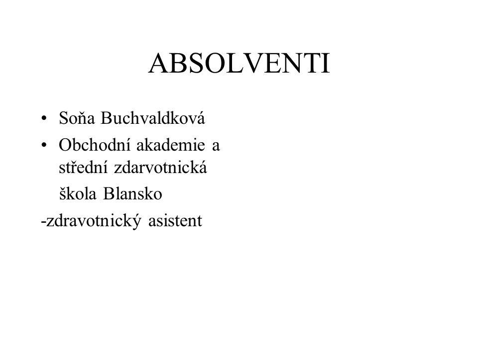 ABSOLVENTI Soňa Buchvaldková Obchodní akademie a střední zdarvotnická škola Blansko -zdravotnický asistent