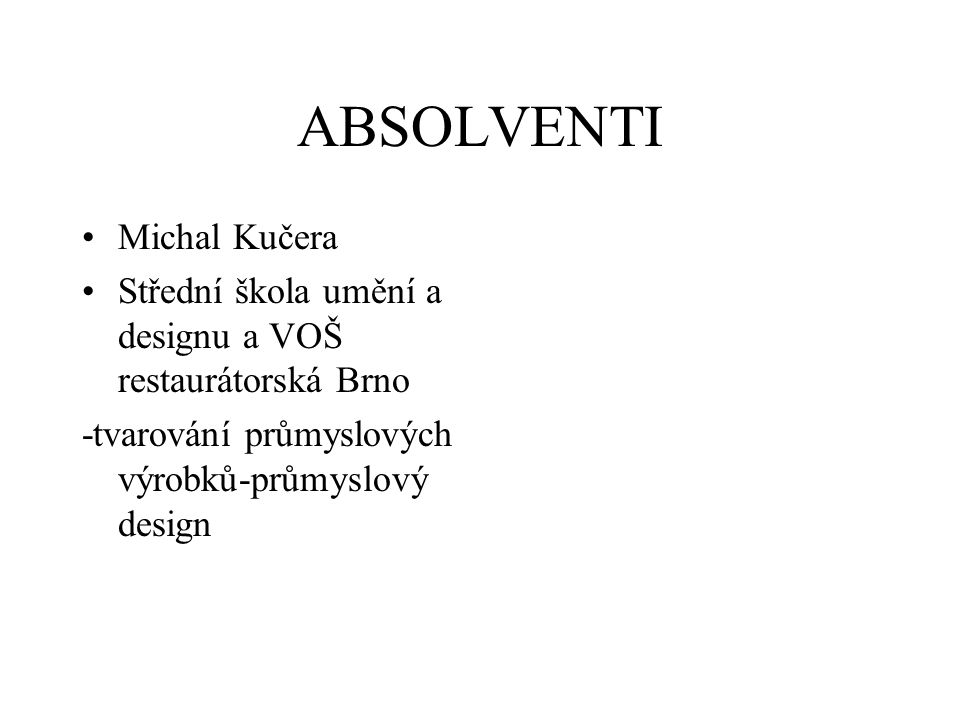 ABSOLVENTI Michal Kučera Střední škola umění a designu a VOŠ restaurátorská Brno -tvarování průmyslových výrobků-průmyslový design