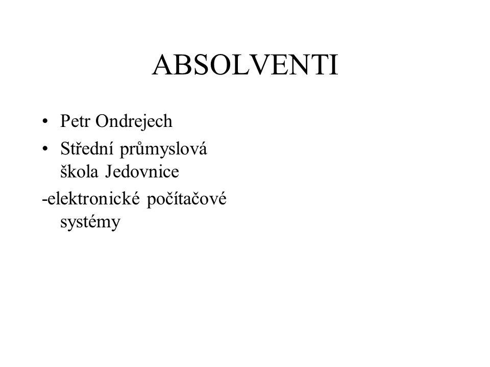 ABSOLVENTI Petr Ondrejech Střední průmyslová škola Jedovnice -elektronické počítačové systémy