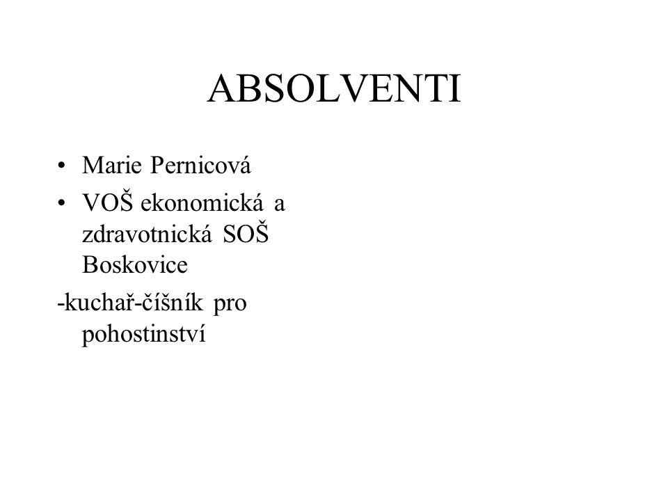 ABSOLVENTI Marie Pernicová VOŠ ekonomická a zdravotnická SOŠ Boskovice -kuchař-číšník pro pohostinství
