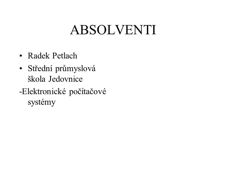 ABSOLVENTI Radek Petlach Střední průmyslová škola Jedovnice -Elektronické počítačové systémy