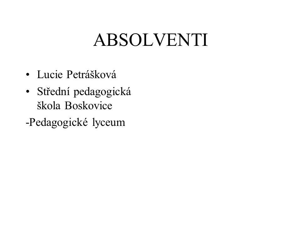 ABSOLVENTI Lucie Petrášková Střední pedagogická škola Boskovice -Pedagogické lyceum