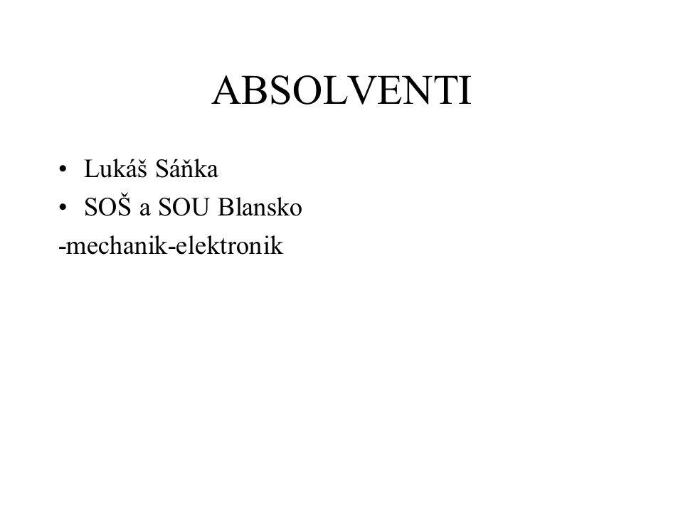 ABSOLVENTI Lukáš Sáňka SOŠ a SOU Blansko -mechanik-elektronik