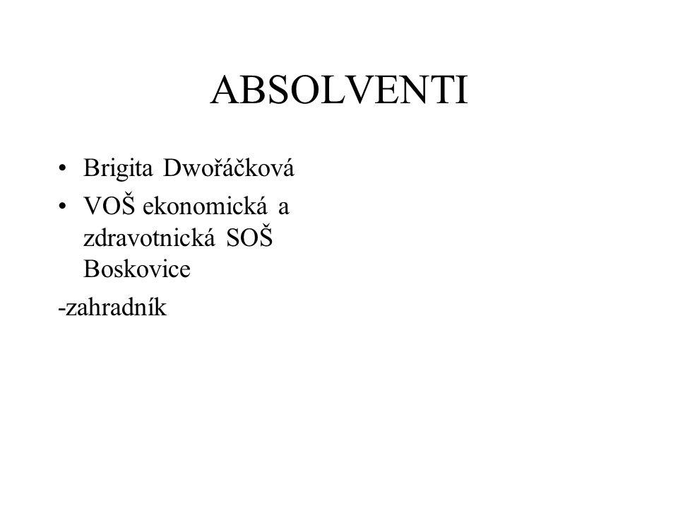 ABSOLVENTI Brigita Dwořáčková VOŠ ekonomická a zdravotnická SOŠ Boskovice -zahradník
