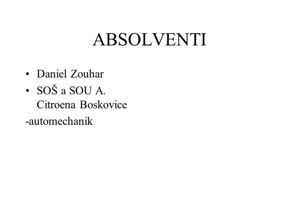ABSOLVENTI Daniel Zouhar SOŠ a SOU A. Citroena Boskovice -automechanik