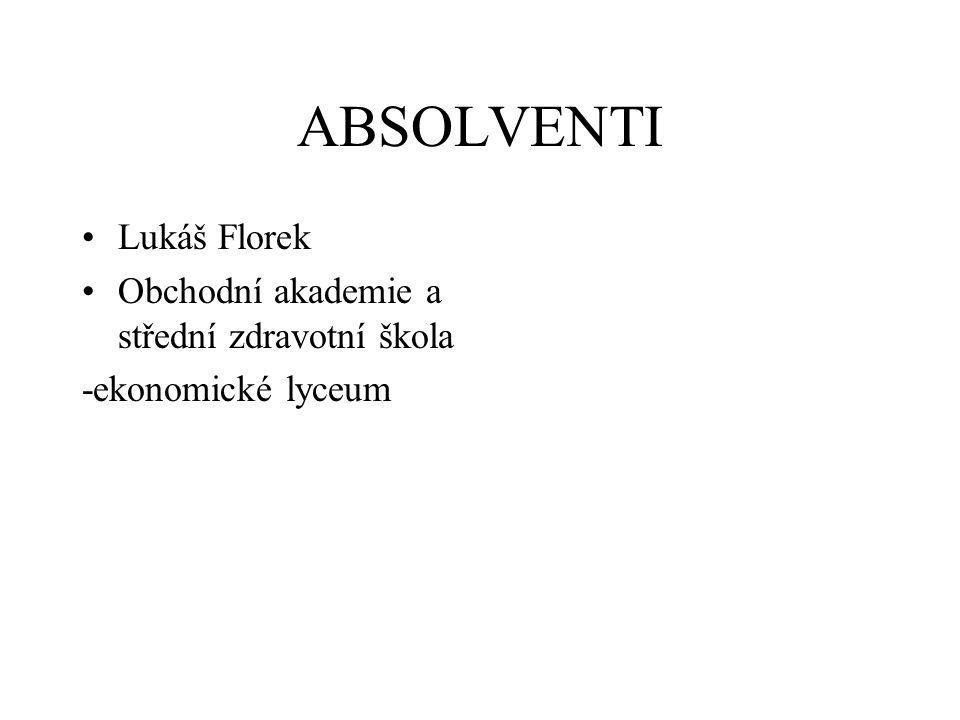 ABSOLVENTI Lukáš Florek Obchodní akademie a střední zdravotní škola -ekonomické lyceum