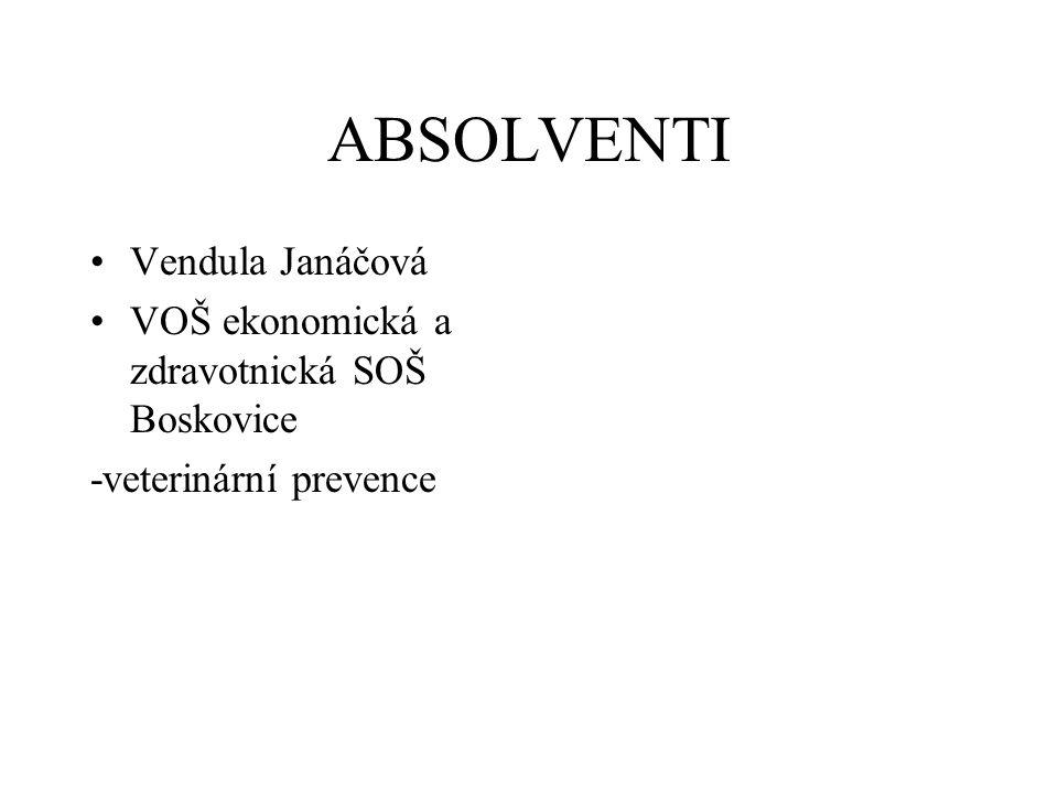 ABSOLVENTI Vendula Janáčová VOŠ ekonomická a zdravotnická SOŠ Boskovice -veterinární prevence