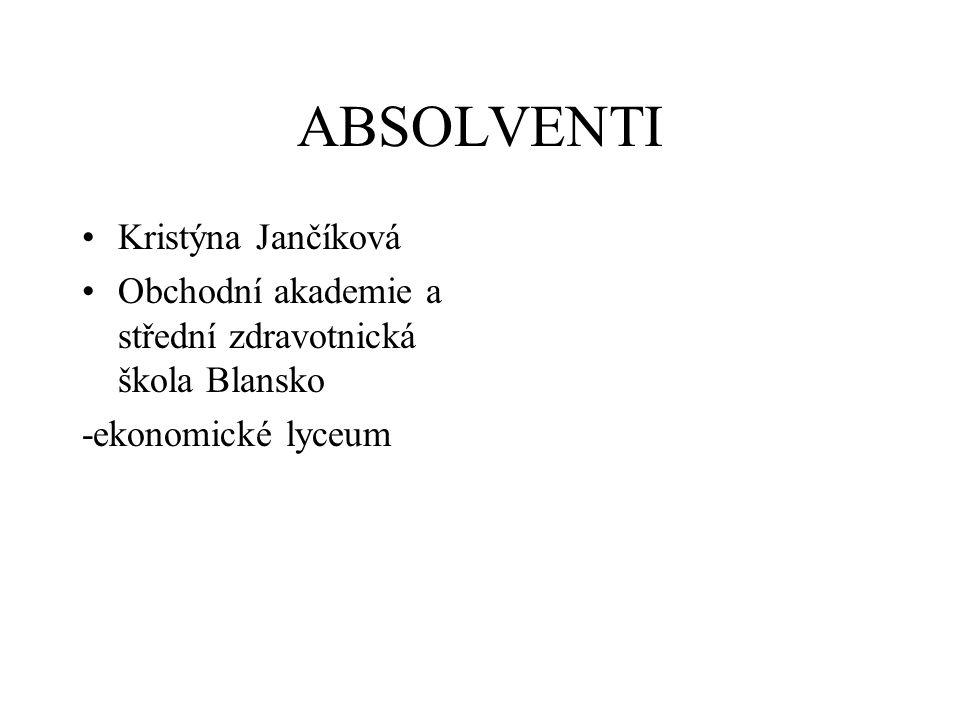 ABSOLVENTI Kristýna Jančíková Obchodní akademie a střední zdravotnická škola Blansko -ekonomické lyceum