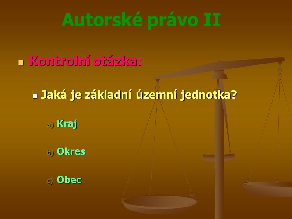 Autorské právo II Kontrolní otázka: Kontrolní otázka: Jaká je základní územní jednotka.