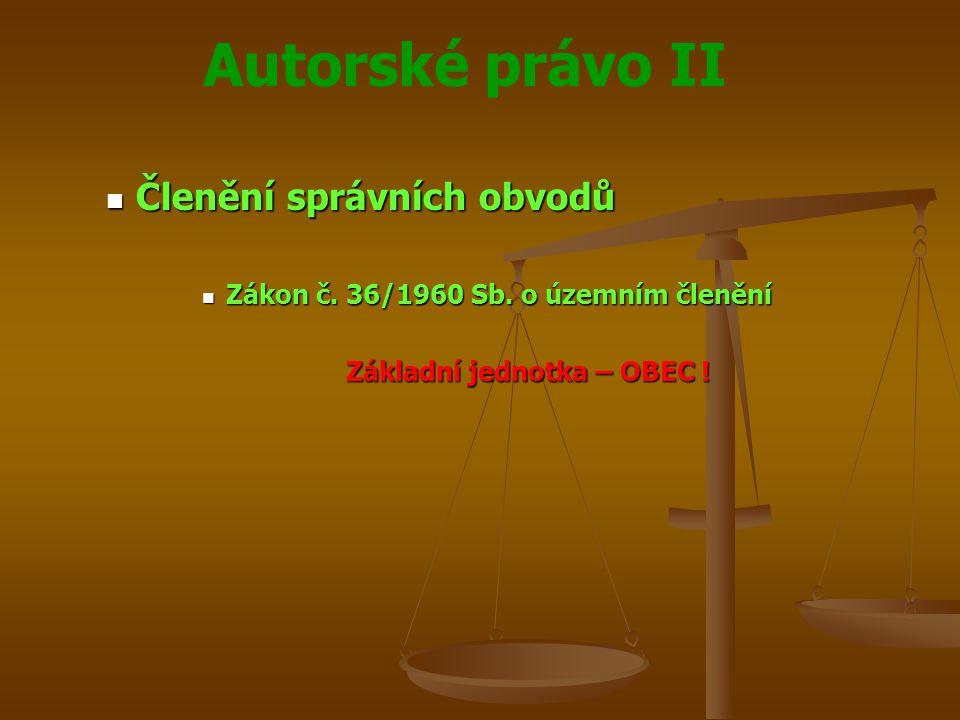 Autorské právo II Členění správních obvodů Členění správních obvodů Zákon č.