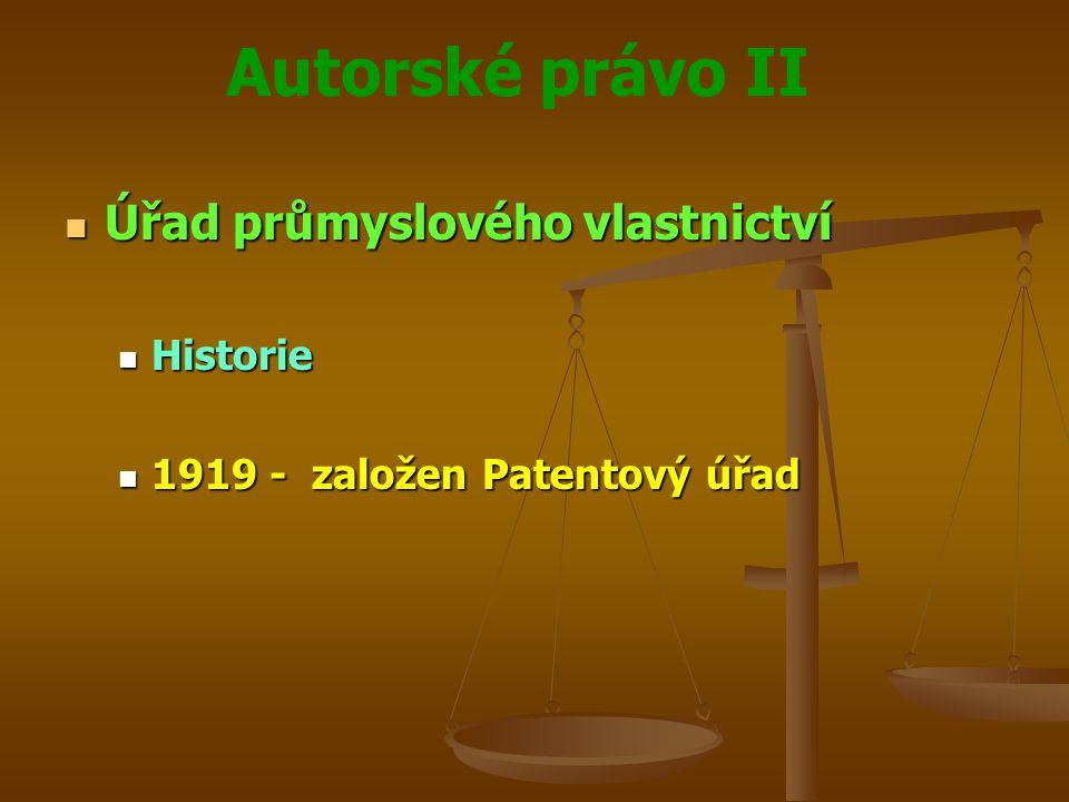 Autorské právo II Úřad průmyslového vlastnictví Úřad průmyslového vlastnictví Historie Historie 1919 - založen Patentový úřad 1919 - založen Patentový úřad