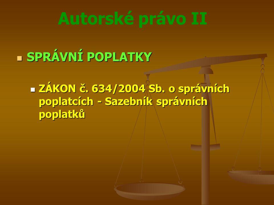 Autorské právo II SPRÁVNÍ POPLATKY SPRÁVNÍ POPLATKY ZÁKON č.
