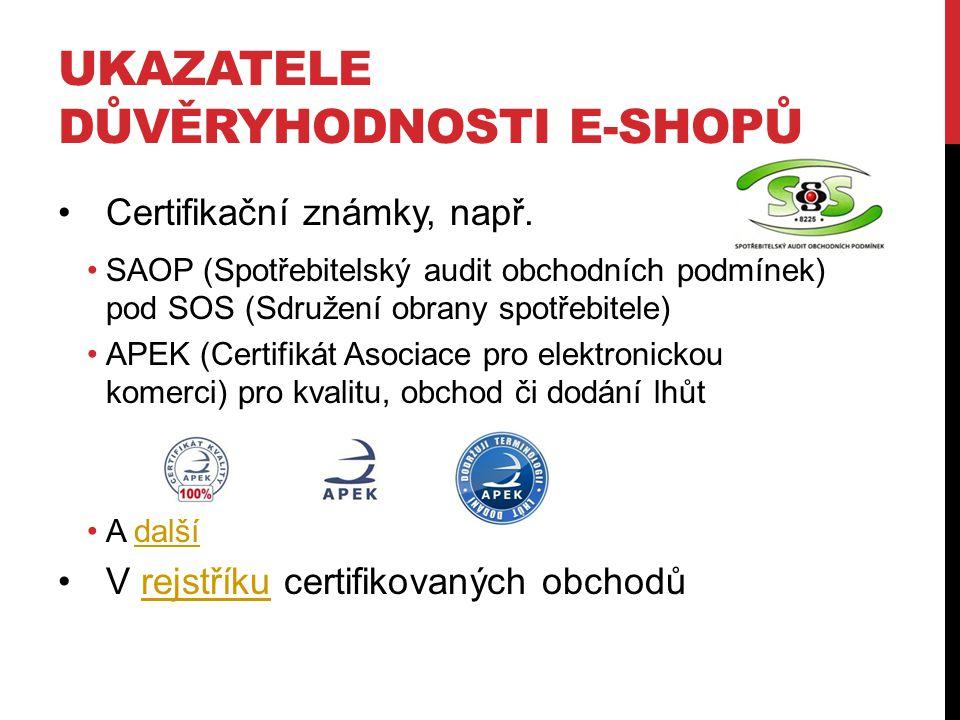 UKAZATELE DŮVĚRYHODNOSTI E-SHOPŮ Certifikační známky, např. SAOP (Spotřebitelský audit obchodních podmínek) pod SOS (Sdružení obrany spotřebitele) APE