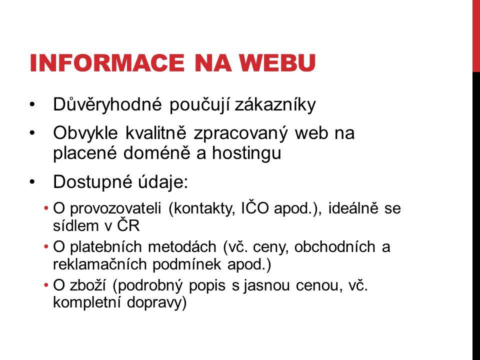 INFORMACE NA WEBU Důvěryhodné poučují zákazníky Obvykle kvalitně zpracovaný web na placené doméně a hostingu Dostupné údaje: O provozovateli (kontakty