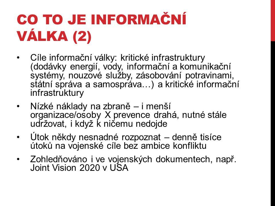 CO TO JE INFORMAČNÍ VÁLKA (2) Cíle informační války: kritické infrastruktury (dodávky energií, vody, informační a komunikační systémy, nouzové služby,