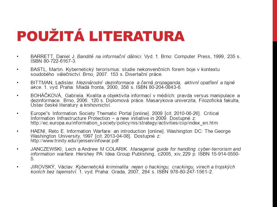 POUŽITÁ LITERATURA BARRETT, Daniel J. Bandité na informační dálnici. Vyd. 1. Brno: Computer Press, 1999, 235 s. ISBN 80-722-6167-3. BASTL, Martin. Kyb