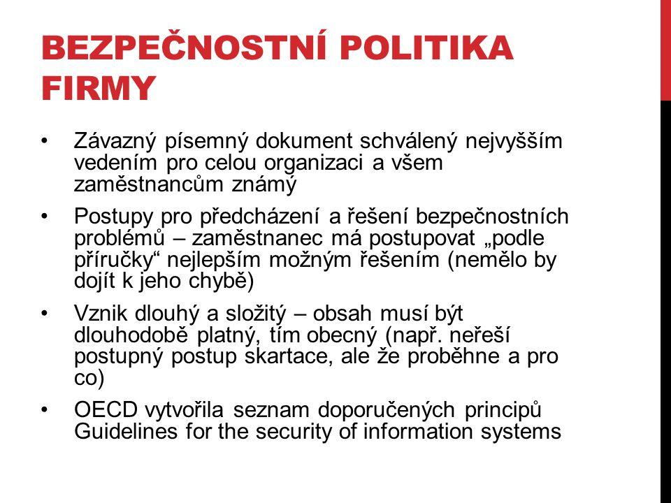BEZPEČNOSTNÍ POLITIKA FIRMY Závazný písemný dokument schválený nejvyšším vedením pro celou organizaci a všem zaměstnancům známý Postupy pro předcházen