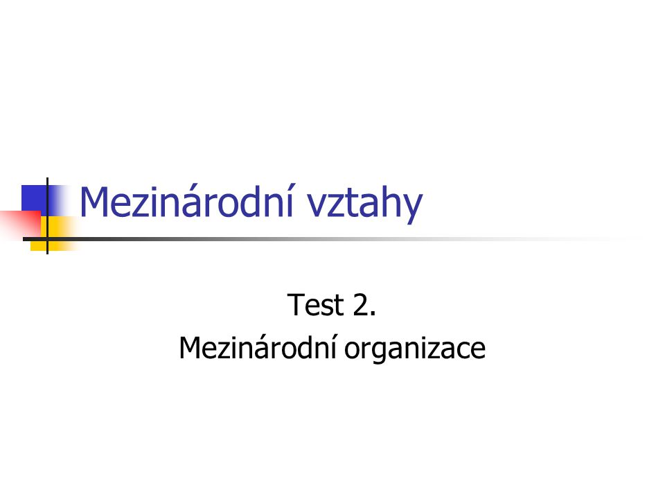 Mezinárodní vztahy Test 2. Mezinárodní organizace