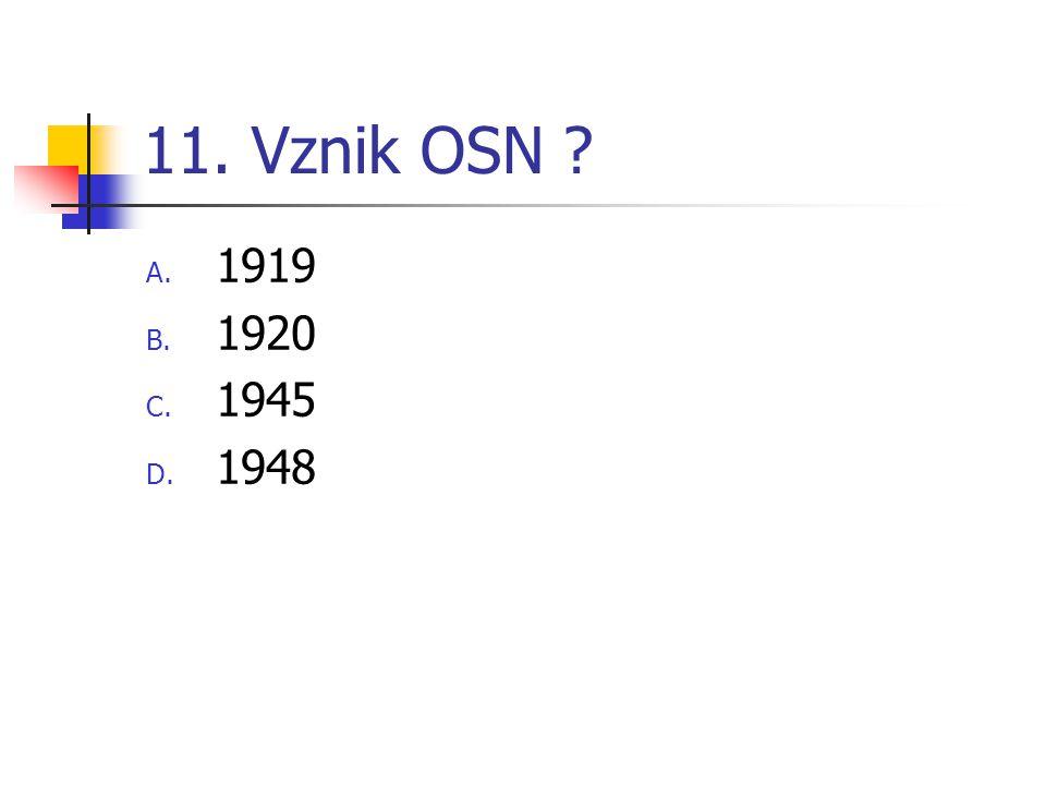 11. Vznik OSN ? A. 1919 B. 1920 C. 1945 D. 1948