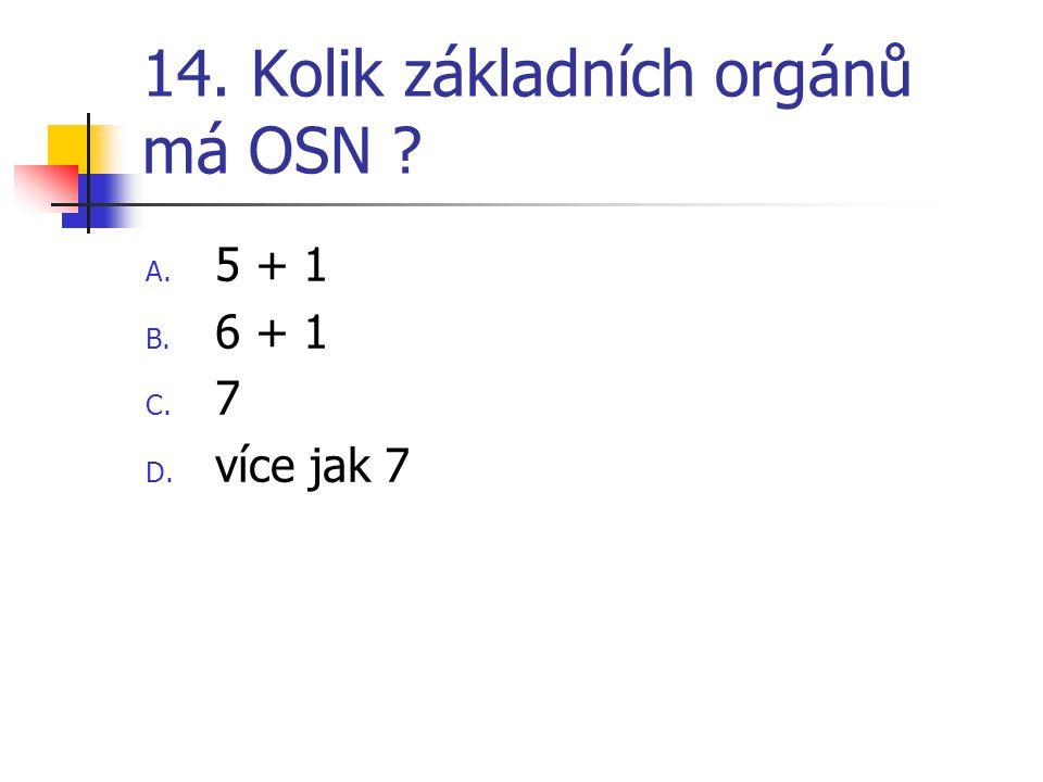 14. Kolik základních orgánů má OSN ? A. 5 + 1 B. 6 + 1 C. 7 D. více jak 7