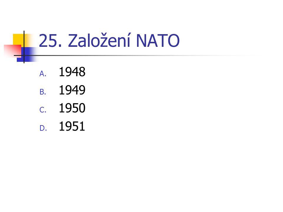 25. Založení NATO A. 1948 B. 1949 C. 1950 D. 1951