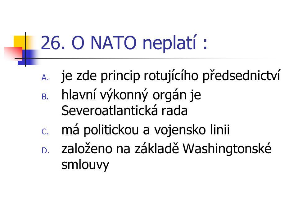 26.O NATO neplatí : A. je zde princip rotujícího předsednictví B.