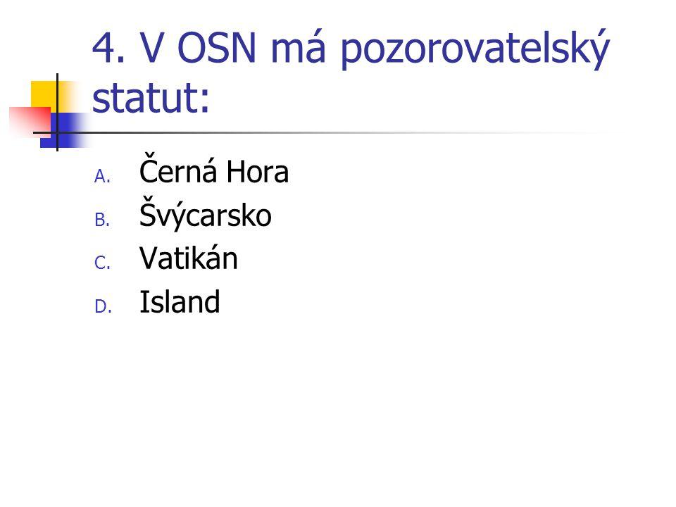 4. V OSN má pozorovatelský statut: A. Černá Hora B. Švýcarsko C. Vatikán D. Island