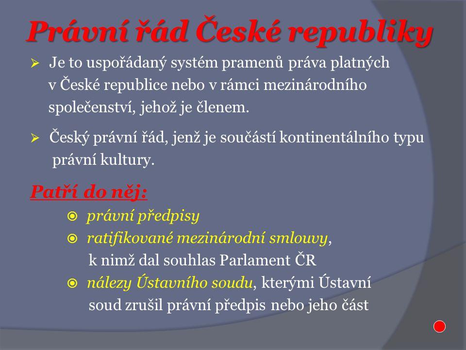Právní řád České republiky  Je to uspořádaný systém pramenů práva platných v České republice nebo v rámci mezinárodního společenství, jehož je členem.