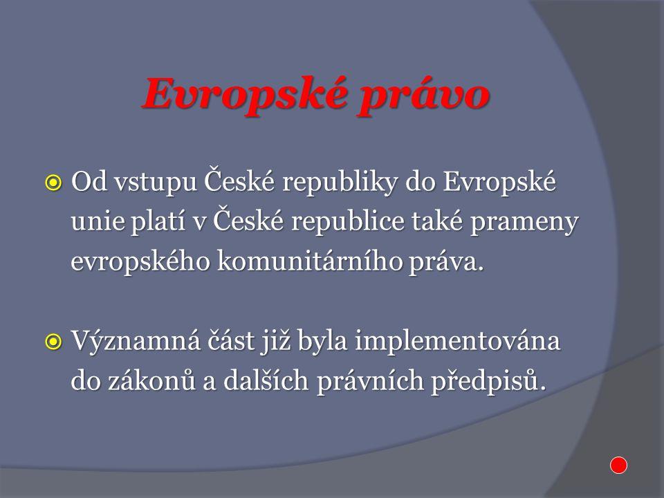 Evropské právo  Od vstupu České republiky do Evropské unie platí v České republice také prameny unie platí v České republice také prameny evropského komunitárního práva.
