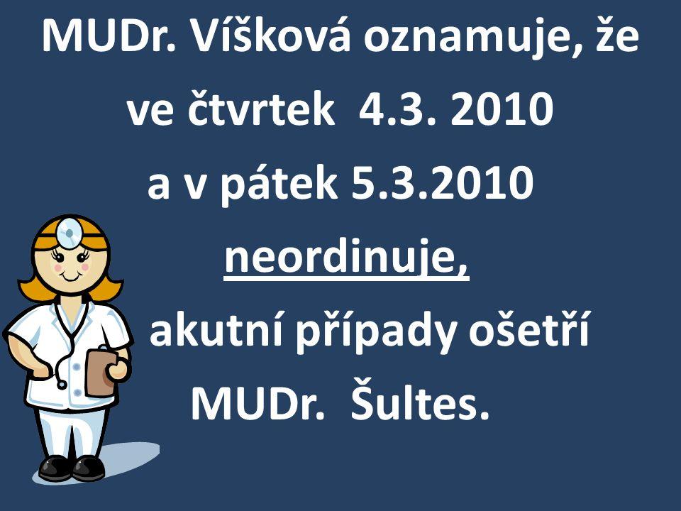 MUDr. Víšková oznamuje, že ve čtvrtek 4.3. 2010 a v pátek 5.3.2010 neordinuje, akutní případy ošetří MUDr. Šultes.