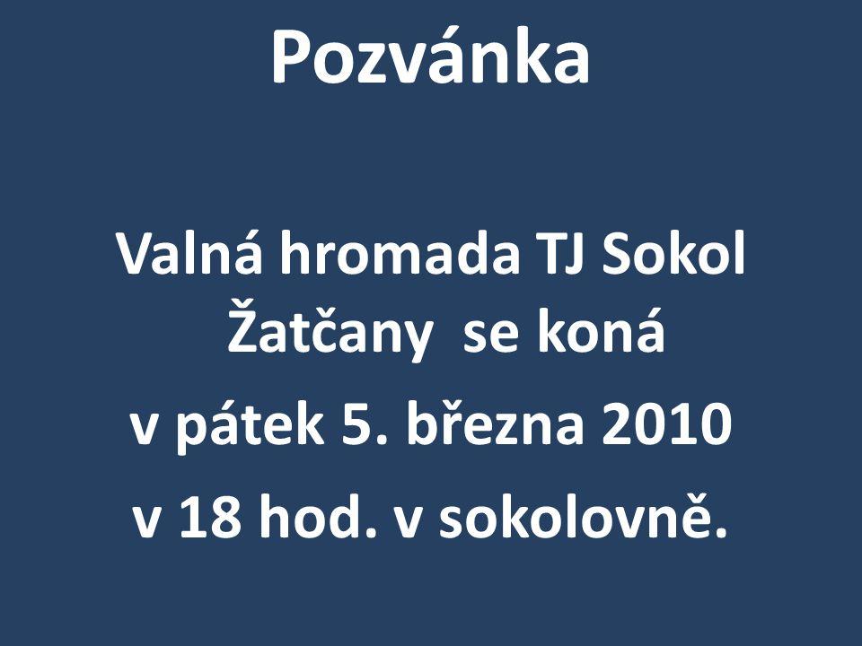 Pozvánka Valná hromada TJ Sokol Žatčany se koná v pátek 5. března 2010 v 18 hod. v sokolovně.