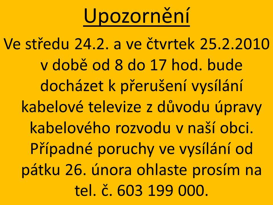 Upozornění Ve středu 24.2. a ve čtvrtek 25.2.2010 v době od 8 do 17 hod. bude docházet k přerušení vysílání kabelové televize z důvodu úpravy kabelové