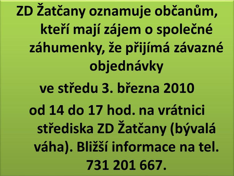 ZD Žatčany oznamuje občanům, kteří mají zájem o společné záhumenky, že přijímá závazné objednávky ve středu 3. března 2010 od 14 do 17 hod. na vrátnic