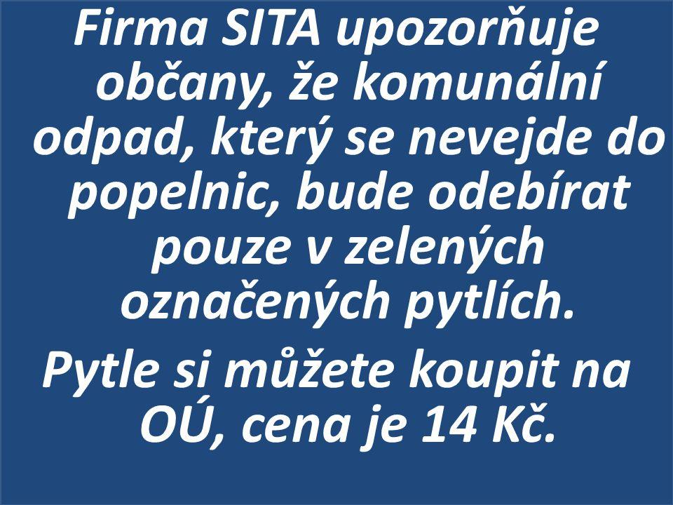 Firma SITA upozorňuje občany, že komunální odpad, který se nevejde do popelnic, bude odebírat pouze v zelených označených pytlích. Pytle si můžete kou