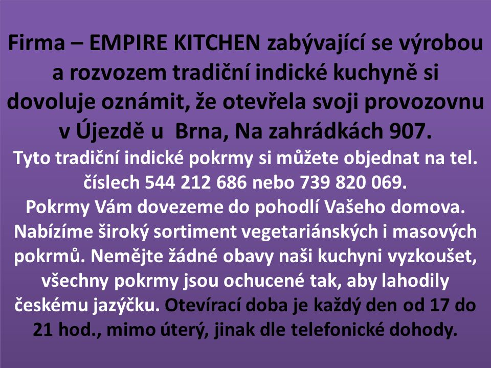 Firma – EMPIRE KITCHEN zabývající se výrobou a rozvozem tradiční indické kuchyně si dovoluje oznámit, že otevřela svoji provozovnu v Újezdě u Brna, Na