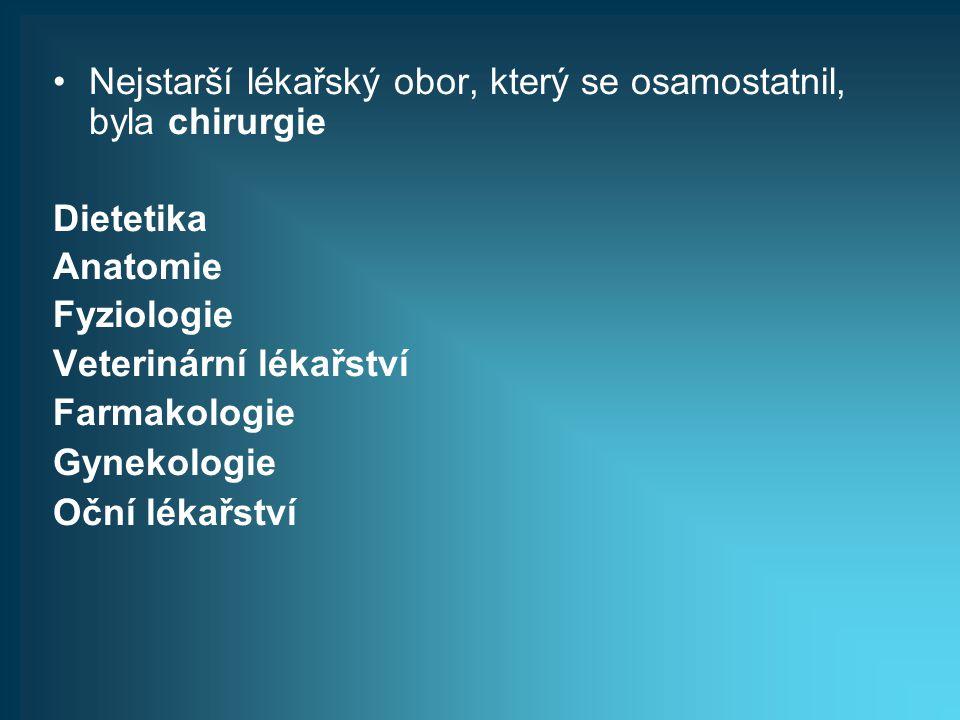 Nejstarší lékařský obor, který se osamostatnil, byla chirurgie Dietetika Anatomie Fyziologie Veterinární lékařství Farmakologie Gynekologie Oční lékař