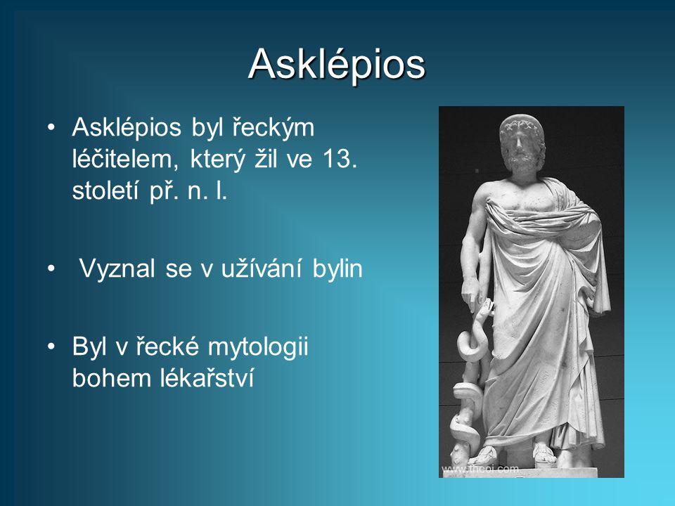 Asklépios Asklépios byl řeckým léčitelem, který žil ve 13. století př. n. l. Vyznal se v užívání bylin Byl v řecké mytologii bohem lékařství