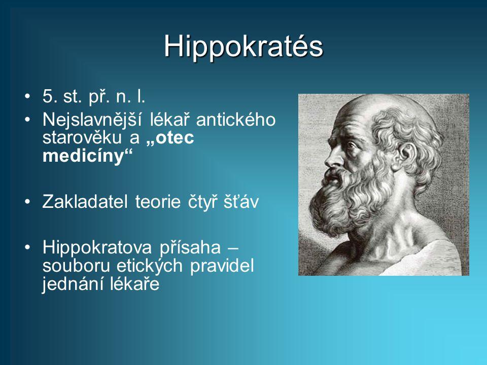 """Hippokratés 5. st. př. n. l. Nejslavnější lékař antického starověku a """"otec medicíny"""" Zakladatel teorie čtyř šťáv Hippokratova přísaha – souboru etick"""