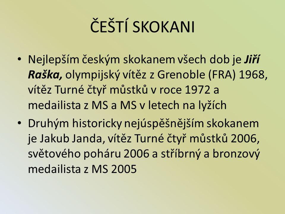 ČEŠTÍ SKOKANI Nejlepším českým skokanem všech dob je Jiří Raška, olympijský vítěz z Grenoble (FRA) 1968, vítěz Turné čtyř můstků v roce 1972 a medaili