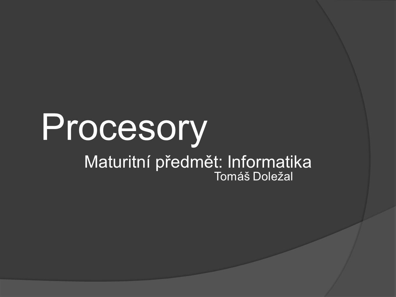 Procesory Maturitní předmět: Informatika Tomáš Doležal
