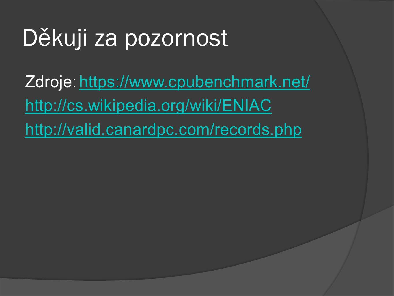 Děkuji za pozornost Zdroje:https://www.cpubenchmark.net/https://www.cpubenchmark.net/ http://cs.wikipedia.org/wiki/ENIAC http://valid.canardpc.com/rec