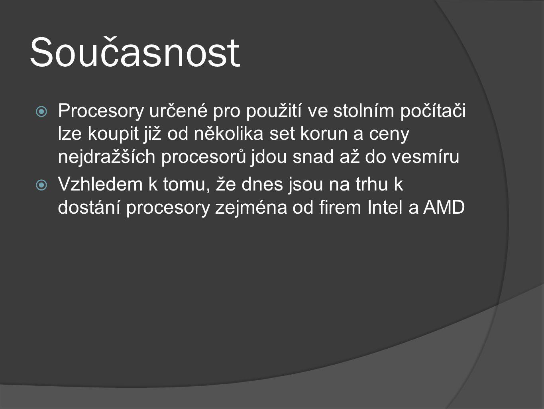 Současnost  Procesory určené pro použití ve stolním počítači lze koupit již od několika set korun a ceny nejdražších procesorů jdou snad až do vesmír