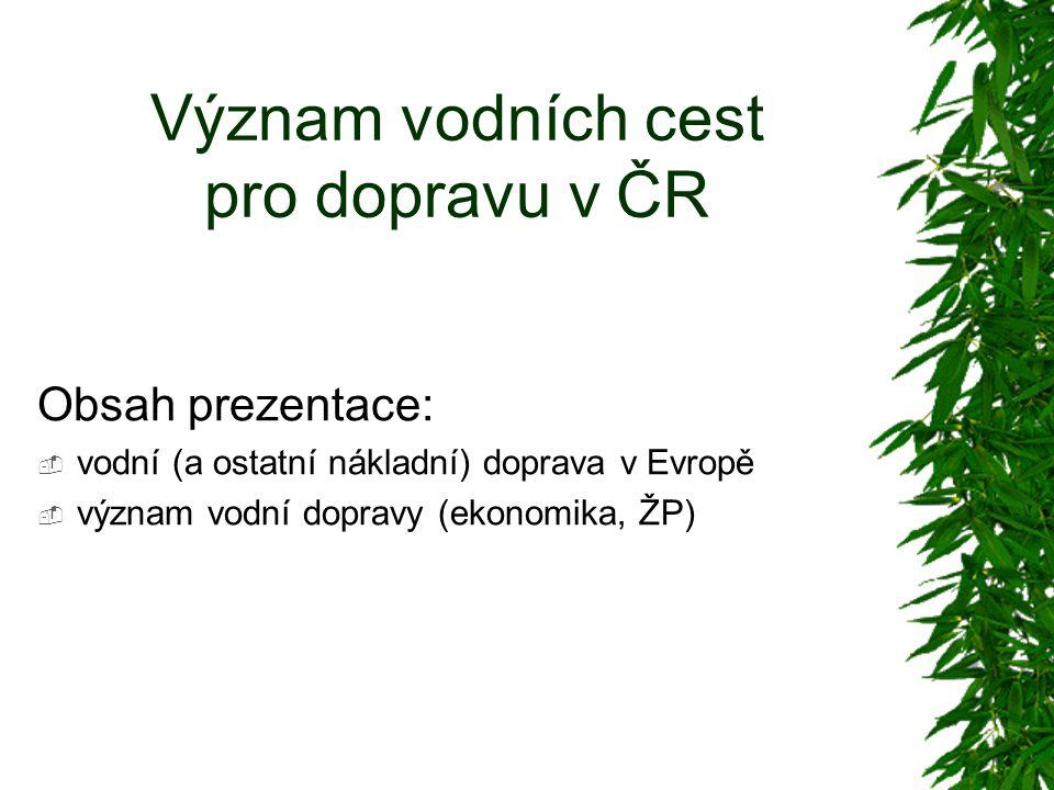 Význam vodních cest pro dopravu v ČR Obsah prezentace:  vodní (a ostatní nákladní) doprava v Evropě  význam vodní dopravy (ekonomika, ŽP)