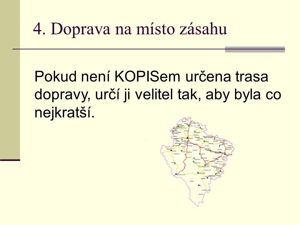 Pokud není KOPISem určena trasa dopravy, určí ji velitel tak, aby byla co nejkratší.