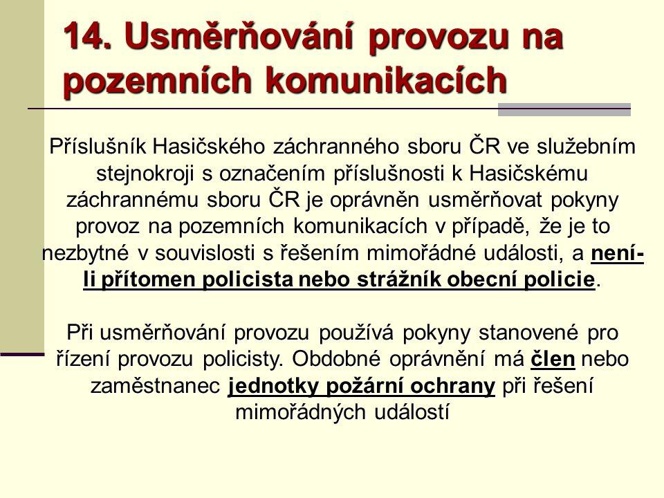 14. Usměrňování provozu na pozemních komunikacích Příslušník Hasičského záchranného sboru ČR ve služebním stejnokroji s označením příslušnosti k Hasič