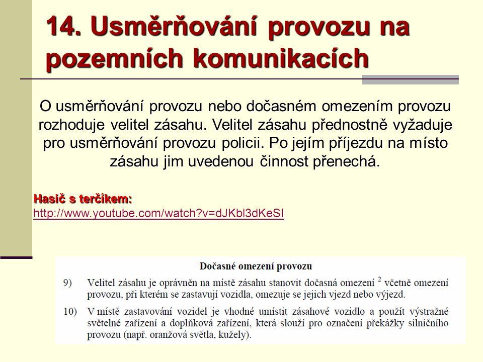 14. Usměrňování provozu na pozemních komunikacích Hasič s terčíkem: http://www.youtube.com/watch?v=dJKbl3dKeSI O usměrňování provozu nebo dočasném ome