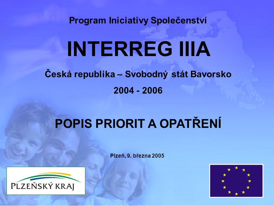 Program Iniciativy Společenství INTERREG IIIA Česká republika – Svobodný stát Bavorsko 2004 - 2006 Plzeň, 9.